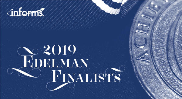 2019 INFORMS Franz Edelman Award: World's leading operations research and analytics applications selected as finalists