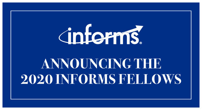 INFORMS Names 2020 Fellows: 12 members to be inducted in November for outstanding lifetime accomplishments and contributions in operations research...