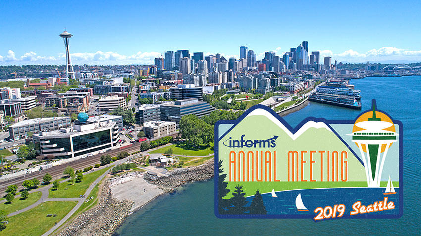 Join us in Seattle for the 2019 INFORMS Annual Meeting