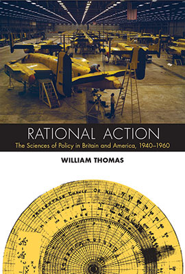 Rational Action: The Sciences of Policy in Britain and America, 1940–1960.